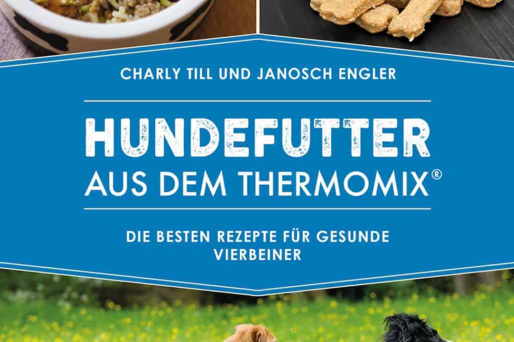 Charly Till und Janosch Engel: Hundefutter aus dem Thermomix®, erschienen im Riva-Verlag